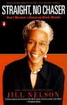 Straight, No Chaser: How I Became a Grown-Up Black Woman - Jill Nelson