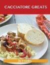 Cacciatore Greats: Delicious Cacciatore Recipes, the Top 38 Cacciatore Recipes - Jo Franks