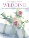 Creating Your Perfect Wedding: Stylish Ideas and Step-By-Step Projects for a Beautiful Wedding - Lucinda Ganderton