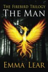 The Man (The Firebird Trilogy Book 1) - Emma Lear