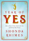 Year of Yes: How to Dance It Out, Stand In the Sun and Be Your Own Person - Shonda Rhimes