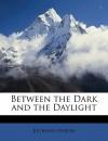 Between the Dark and the Daylight - Richard Marsh