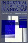 Industrial Relations in a New Age: Economic, Social, and Managerial Perspectives - Clark Kerr