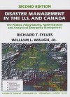 Disaster Management in the U.S. and Canada: The Politics, Policymaking, Administration and Analysis of Emergency Management - Richard T. Sylves