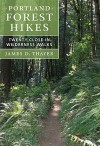 Portland Forest Hikes: Twenty Close-In Wilderness Walks - James Thayer