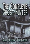 The Complete Ghost Hunter: Basic Methods to Advanced Techniques - Cody Polston, Bob Carter
