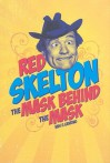 Red Skelton: The Mask Behind the Mask - Wes D. Gehring