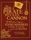 The Anti-Pirate Potato Cannon: And 101 Other Things for Young Mariners to Build, Try, and Do on the Water - David Seidman, Jeff Hemmel
