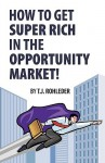 How to Get Super Rich in the Opportunity Market! - T.J. Rohleder