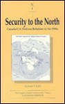 Security to the North: Canada-U.S. Defense Relations in the 1990s - Joseph T. Jockel
