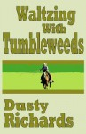 Waltzing with Tumbleweeds - Dusty Richards