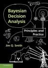 Bayesian Decision Analysis: Principles and Practice - Jim Q. Smith