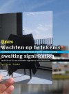 Onix: Awaiting Signification: Manufesto for an Authentic Experience of Architecture - NAi Publishers