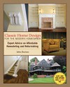 Classic Home Design for the Modern Homeowner: Expert Advice on Affordable Remodeling and Refurnishing - John Burton