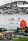 Silverstone Through Time. Anthony Meredith & Gordon Blackwell - Anthony Meredith