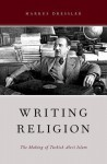 Writing Religion: The Making of Turkish Alevi Islam - Markus Dressler