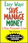 Easy Ways to Save and Manage Money: A Money Management System - Tom Schwartz