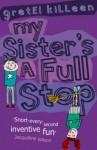 My Sister's a Full Stop - Gretel Killeen