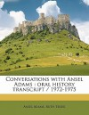 Conversations with Ansel Adams: Oral History Transcript / 1972-1975 - Ansel Adams, Ruth Teiser