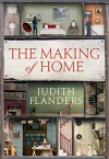 The Making of Home: The 500-Year Story of How Our Houses Became Our Homes - Judith Flanders