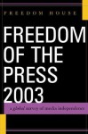 Freedom of the Press 2003: A Global Survey of Media Independence - Freedom House, Leonard R. Sussman, Ronald Koven, Thomas A. Dine, Leonard Sussman