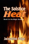 The Solstice Heat - Jacqueline Paige