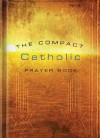 The Compact Catholic Prayer Book, Updated Edition - Word Among Us Press