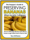The Prepper's Guide to Preserving Bananas When Society Collapses: How to Safely Keep Bananas (and Slices!) Fresher Longer When Food is Hard to Find - Tess Williams