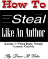 How to Steal Like an Author: Success in Writing Books Through Increased Creativity - Dean R. Giles