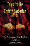 Tales for the Thrifty Barbarian: An Anthology of High Fantasy - Cynthia MacKinnon, Larry N. Morris, Frank Creed, Jamie A. Hughes, A.P. Reckert, Jaren Schroeder, Eugene N. Erno