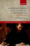 Contemplation and Classical Christianity: A Study in Augustine - John Peter Kenney