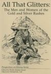 All That Glitters: Men and Women of the Gold and Silver Rushes - Phyllis Raybin Emert