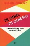 Te odio, te quiero: Las relaciones entre padres e hijos - Isabelle Filliozat, Miguel Portillo