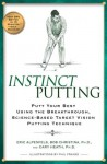 Instinct Putting: Putt Your Best Using the Breakthrough, Science-Based Target Vision Putting Technique - Eric Alpenfels