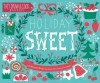 Holiday Sweet: 40 Illustrated Holiday Recipes by Artists from Around the World - Nate Padavick, Salli Swindell
