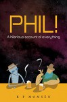 Phil!: An hilarious account of everything - Mr R P Momsen