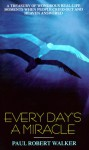 Every Day's a Miracle - Paul Robert Walker