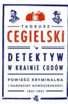 Detektyw w krainie cudów. Powieść kryminalna i narodziny nowoczesności (1841-1941) - Tadeusz Cegielski