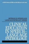 Clinical Education in Speech-Language Pathology (Methods In Speech And Language Pathology (Whurr)) - Lindy McAllister