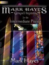 Mark Hayes: Gospel Hymns for the Intermediate Pianist (Sacred Piano) - Mark Hayes