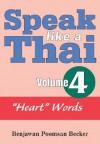 Speak Like a Thai, Volume 4: Heart Words [With Booklet] - Benjawan Poomsan Becker