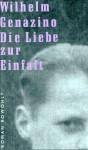 Die Liebe zur Einfalt - Wilhelm Genazino