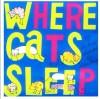 Where Cats Sleep - Liz Ross