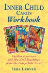 Inner Child Cards Workbook: Further Exercises and Mystical Teachings from the Fairy-Tale Tarot - Isha Lerner
