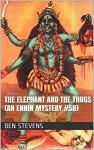 The Elephant and the Thugs (An Ennin Mystery #58) - Ben Stevens
