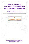 Multicultural Counseling and Human Development Theories: 21 Theoretical Perspectives - R. Murray Thomas