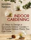 Indoor Gardening: 15 Steps to Design a Successful Indoor Garden + 20 Easiest Indoor Plants You Can Grow (Indoor gardening, Indoor gardening for beginners, Indoor gardening made easy) - Jennifer Nelson