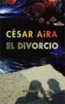El Divorcio - César Aira