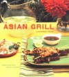 The Asian Grill: Great Recipes, Bold Flavors - Corinne Trang