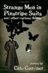 Strange Men in Pinstripe Suits & Other Curious Things - Cate Gardner